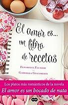 EL AMOR ES... UN LIBRO DE RECETAS: LOS PLATOS MÁS ROMÁNTICOS DE LA NOVELA EL AMOR ES UN BOCADO DE NATA (SPANISH EDITION)