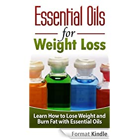 Essential Oils for Weight Loss: Learn How to Lose Weight and Burn Fat with Essential Oils - Essential Oils for Weight Loss (Essential Oils, Essential Oils ... Oils for Beginners) (English Edition)