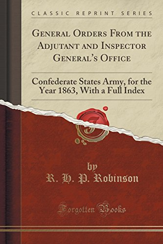 General Orders From the Adjutant and Inspector General's Office: Confederate States Army, for the Year 1863, With a Full Index (Classic Reprint)