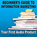 Beginner's Guide to Information Marketing: Your First Audio Product Audiobook by Marcia Yudkin Narrated by Marcia Yudkin