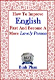 img - for How To Improve English Fast And Become A Lovely Person (Improve English For A Better Life) book / textbook / text book