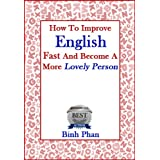How To Improve English Fast And Become A Lovely Person (Improve English For A Better Life)by Binh Phan