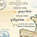 What the Psychic Told the Pilgrim: A Midlife Misadventure on Spain's Camino de Santiago de Compostela Audiobook by Jane Christmas Narrated by Jane Christmas