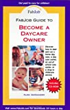 FabJob Guide to Become a Daycare Owner (FabJob Guides)