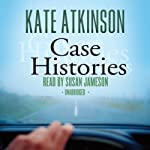 Case Histories: A Novel (       UNABRIDGED) by Kate Atkinson Narrated by Susan Jameson