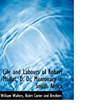 Life and Labours of Robert Moffat, D. D., Missionary in South Africa (1140596829) by Walters, William