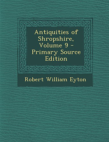 Antiquities of Shropshire, Volume 9 - Primary Source Edition