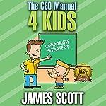 The CEO Manual 4 Kids | James Scott