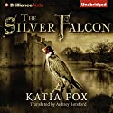 The Silver Falcon (       UNABRIDGED) by Katia Fox, Aubrey Botsford (translator) Narrated by James Clamp