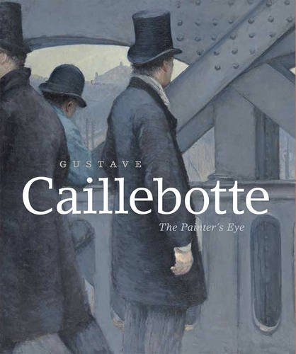 Gustave Caillebotte: The Painter's Eye