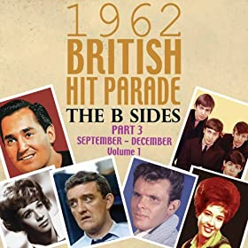 The 1962 British Hit Parade: The B Sides Part Three: Sept.-Dec, Vol. 1