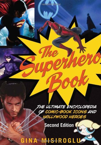 The Superhero Book: The Ultimate Encyclopedia of Comic-Book Icons and Hollywood Heroes