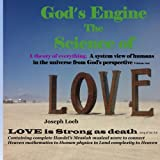 img - for God's Engine The Science of LOVE A Theory of Everything: A system view of humans in the universe from God's perspective Volume one (God's the Science of LOVE) (Volume 1) book / textbook / text book