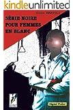 S�rie noire pour femmes en blanc (Sign� polar t. 2)