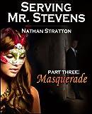Serving Mr. Stevens, Part Three: Masquerade -- An Erotic Romance (Part 3 of 5)