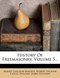 img - for History Of Freemasonry, Volume 5... book / textbook / text book