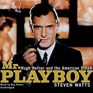 Mr. Playboy: Hugh Hefner and the American Dream | [Steven Watts]