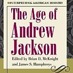 Interpreting American History: The Age of Andrew Jackson | Brian D. McKnight,James S. Humphreys