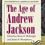Interpreting American History: The Age of Andrew Jackson | [Brian D. McKnight, James S. Humphreys]
