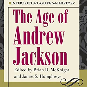 Interpreting American History: The Age of Andrew Jackson Audiobook