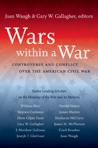 Wars within a War: Controversy and Conflict over the American Civil War (Civil War America)