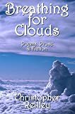 Breathing For Clouds: Poems, Prose & Fiction