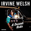 A Decent Ride Audiobook by Irvine Welsh Narrated by Tam Dean Burn