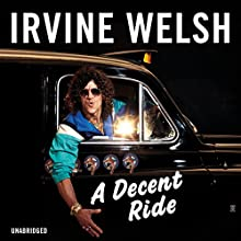 A Decent Ride (       UNABRIDGED) by Irvine Welsh Narrated by Tam Dean Burn