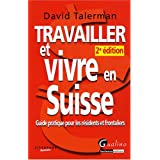 Travailler et vivre en Suisse : Guide pratique pour les rsidents et frontalierspar David Talerman