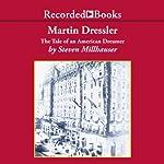 Martin Dressler: The Tale of an American Dreamer | Steven Millhauser
