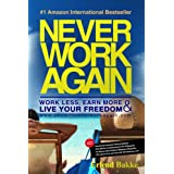 Never Work Again: Work Less, Earn More and Live Your Freedom ~ Erlend Bakke