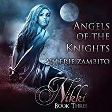 Nikki: Angels of the Knights. Book 3 (       UNABRIDGED) by Valerie Zambito Narrated by Angela Grayden