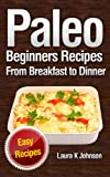 Paleo Beginners Recipes Easy Recipes: From Breakfast to Dinner!