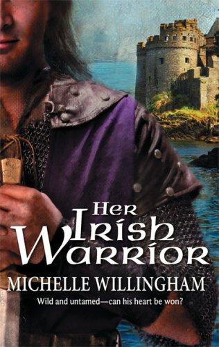 Her Irish Warrior (Harlequin Historical Series), MICHELLE WILLINGHAM