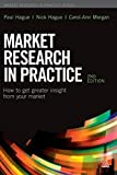 img - for Market Research in Practice: How to Get Greater Insight From Your Market 2nd edition by Hague, Paul, Hague, Nick, Morgan, Carol-Ann (2013) Paperback book / textbook / text book