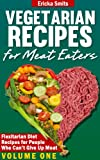 Vegetarian Recipes for Meat Eaters:  Flexitarian Diet Recipes for People Who Cant Give Up Meat, Volume One