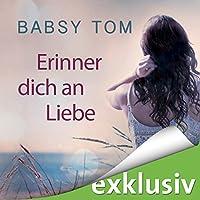 Erinner dich an Liebe Hörbuch von Babsy Tom Gesprochen von: Sabina Godec