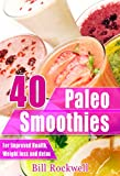 40 Paleo Smoothies for Detox, Weight Loss, and Health: Recipes for Green Smoothies, Tropical Smoothies, and Fruit/Veggie Smoothies All Paleo Approved (Paleo ... Low Cholesterol, Green Smoothie Recipes)