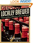 Locally Brewed: Portraits of Craft Br...