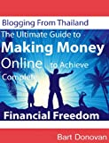 Blogging From Thailand - The Ultimate Guide to Making Money Online to Achieve Complete Financial Freedom