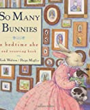 So Many Bunnies: A Bedtime ABC and Counting Book (A bedtime ABC & counting book) (0688136567) by Walton, Rick
