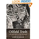 Oilfield Trash: Life and Labor in the Oil Patch (Kenneth E. Montague Series in Oil and Business History)