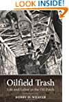 Oilfield Trash: Life and Labor in the...