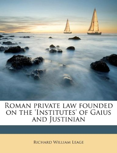 Roman private law founded on the 'Institutes' of Gaius and Justinian
