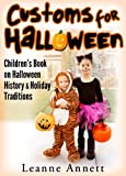 Customs For Halloween! Discover Halloween History and Holiday Traditions In This Childrens Halloween Book (Fun Books for Kids Series 1)