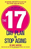 Mike Moreno The 17 Day Plan to Stop Aging: A Step by Step Guide to Living 100 Happy, Healthy Years