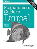 Programmer's Guide to Drupal: Principles, Practices, and Pitfalls, 2nd Edition
