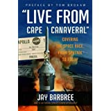 """Live from Cape Canaveral"": Covering the Space Race, from Sputnik to Today ~ Jay Barbree"