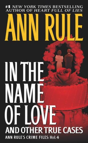 In the Name of Love: Ann Rule's Crime Files Volume 4