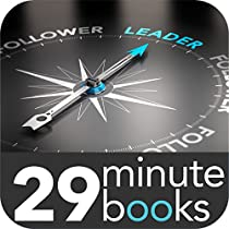 BEING AN AMAZING LEADER - 29 MINUTE BOOKS: A LEADER IS SOMEONE WHO GIVES SHAPE AND PURPOSE TO BUSINESS. A BUSINESS CAN SURVIVE WITH A LACK OF OTHER RESOURCES BUT NOT WITHOUT EFFECTIVE LEADERSHIP.
